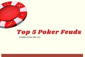 Top 5 Poker Feuds: Professionals, Amateurs & Celebrities